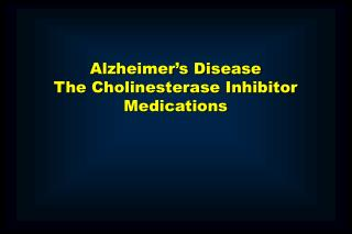 Alzheimer's Disease The Cholinesterase Inhibitor Medications