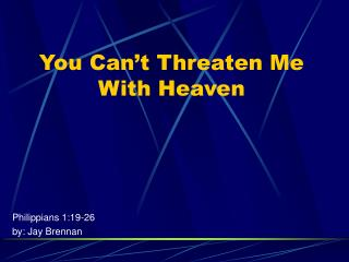 You Can't Threaten Me With Heaven