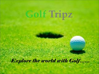 golftripz - luxury golf tours/holidays in asia, europe & usa