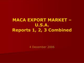 MACA EXPORT MARKET – U.S.A. Reports 1, 2, 3 Combined