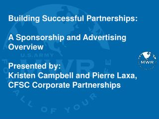 Building Successful Partnerships: A Sponsorship and Advertising Overview Presented by: Kristen Campbell and Pierre Laxa