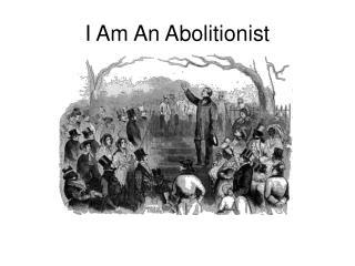I Am An Abolitionist