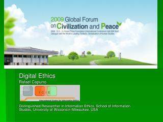 Digital Ethics Rafael Capurro Distinguished Researcher in Information Ethics, School of Information Studies, University
