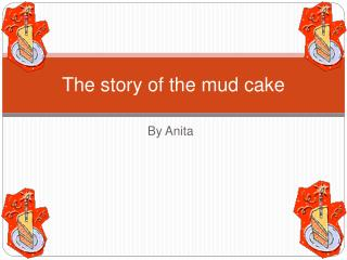 The story of the mud cake