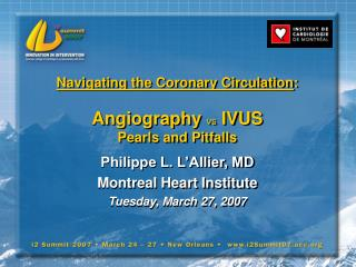 Navigating the Coronary Circulation : Angiography  vs  IVUS Pearls and Pitfalls