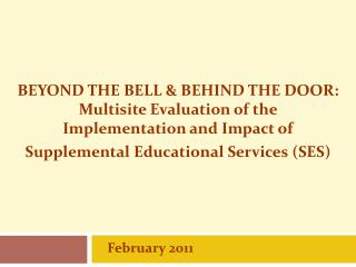 BEYOND THE BELL & BEHIND THE DOOR:   Multisite Evaluation of the    Implementation and Impact of Supplemental Educationa