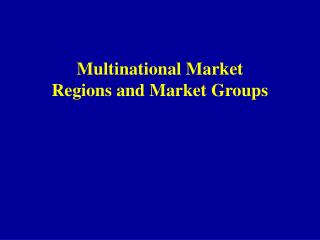 Multinational Market Regions and Market Groups