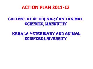 ACTION PLAN 2011-12 COLLEGE OF VETERINARY AND ANIMAL SCIENCES, MANNUTHY  KERALA VETERINARY AND ANIMAL SCIENCES UNIVERSIT