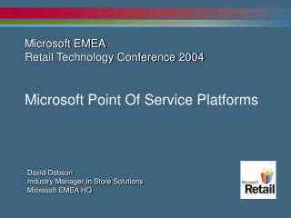 Microsoft EMEA Retail Technology Conference 2004 Microsoft Point Of Service Platforms