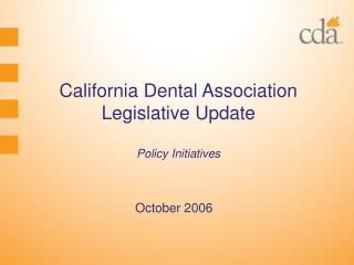 California Dental Association Legislative Update Policy Initiatives