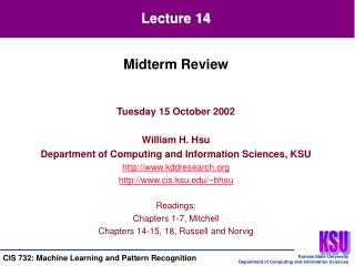 Tuesday 15 October 2002 William H. Hsu Department of Computing and Information Sciences, KSU http://www.kddresearch.org