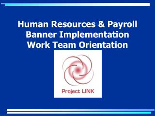 Human Resources & Payroll  Banner Implementation Work Team Orientation