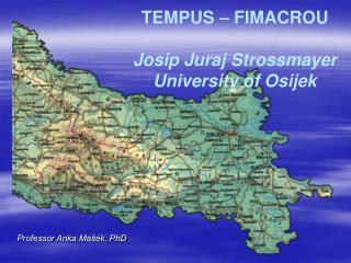 TEMPUS – FIMACROU Josip Juraj Strossmayer University of Osijek