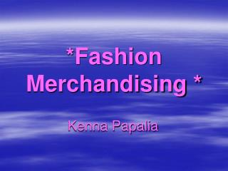 *Fashion Merchandising *