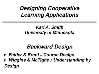 Designing Cooperative Learning Applications Karl A. Smith University of Minnesota