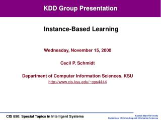 Wednesday, November 15, 2000 Cecil P. Schmidt Department of Computer Information Sciences, KSU http://www.cis.ksu.edu/~c