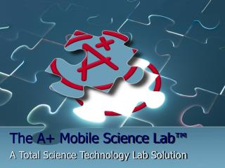 The A+ Mobile Science Lab™