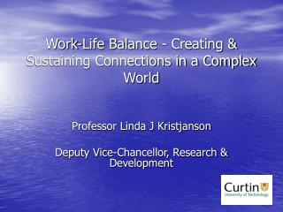 Work-Life Balance - Creating  Sustaining Connections in a Complex World