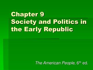 Chapter 9 Society and Politics in the Early Republic