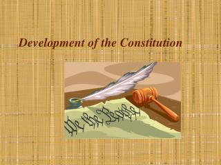 Development of the Constitution