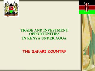 TRADE AND INVESTMENT OPPORTUNITIES  IN KENYA UNDER AGOA THE SAFARI COUNTRY