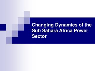 changing dynamics of the sub sahara africa power sector