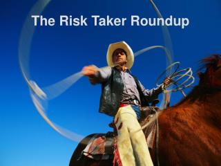 The Risk Taker Roundup