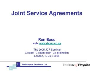 Joint Service Agreements Ron Basu web:  www.rbcon.co.uk  The 2005 JCF Seminar Contact- Collaboration- Co-ordination Lond