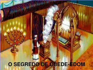 O SEGREDO DE OBEDE-EDOM