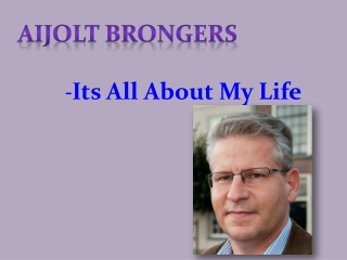 Aijolt Brongers -Its All About My Life