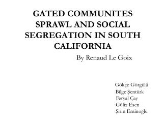 Sprawl: to be spread out urbanization from urban to suburban. Social segregation: social discrimination.