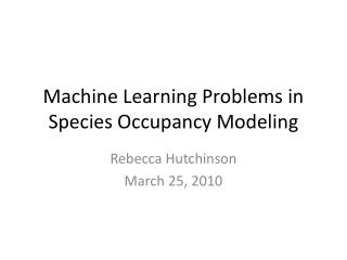 Machine Learning Problems in Species Occupancy Modeling