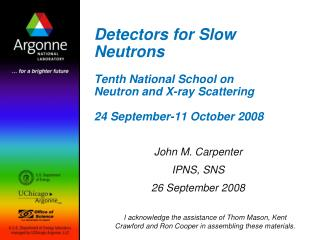 Detectors for Slow Neutrons Tenth National School on Neutron and X-ray Scattering 24 September-11 October 2008