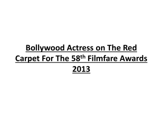 Bollywood Actress on The Red Carpet For The 58th Filmfare Aw