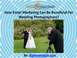 Email Marketing Can Be Beneficial For Wedding Photographers