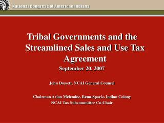 Tribal Governments and the Streamlined Sales and Use Tax Agreement September 20, 2007 John Dossett, NCAI General Counsel