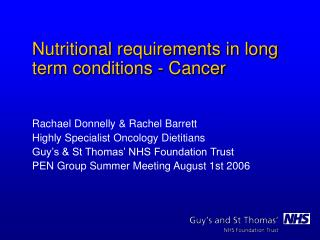 Nutritional requirements in long term conditions - Cancer Rachael Donnelly & Rachel Barrett Highly Specialist Oncology D