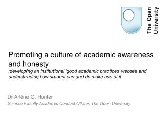 Dr Arlëne G. Hunter Science Faculty Academic Conduct Officer, The Open University