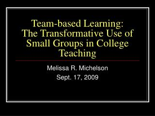 Team-based Learning:  The Transformative Use of Small Groups in College Teaching