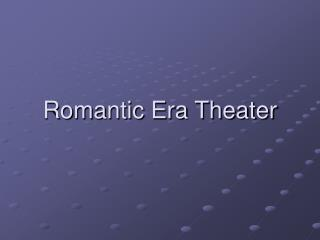 Romantic Era Theater