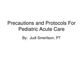 Precautions and Protocols For Pediatric Acute Care