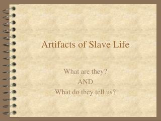 Artifacts of Slave Life