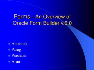 Forms -  An Overview of                  Oracle Form Builder v.6.0