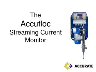 The  Accufloc Streaming Current M onitor