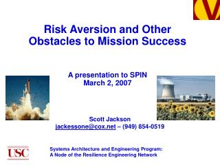 Risk Aversion and Other Obstacles to Mission Success A presentation to SPIN March 2, 2007