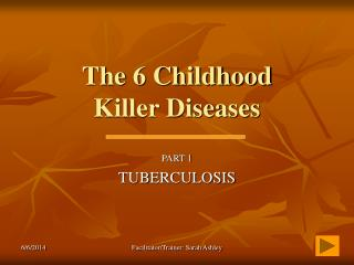 The 6 Childhood  Killer Diseases