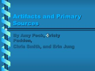 Artifacts and Primary Sources