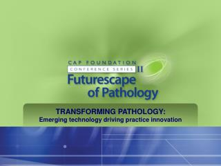 TRANSFORMING PATHOLOGY: Emerging technology driving practice innovation
