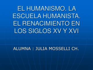 EL HUMANISMO. LA ESCUELA HUMANISTA. EL RENACIMIENTO EN LOS SIGLOS XV Y XVI