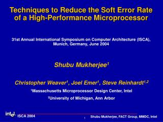 Shubu Mukherjee 1 Christopher Weaver 1 , Joel Emer 1 , Steve Reinhardt 1,2 1 Massachusetts Microprocessor Design Center,